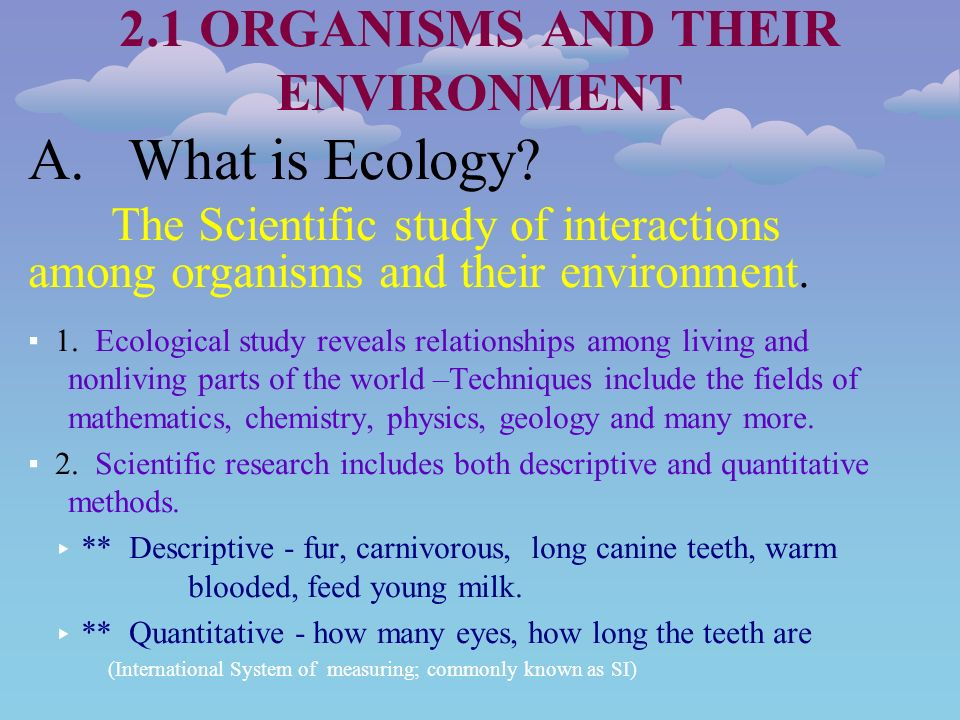 2.1 ORGANISMS AND THEIR ENVIRONMENT A. What is Ecology.