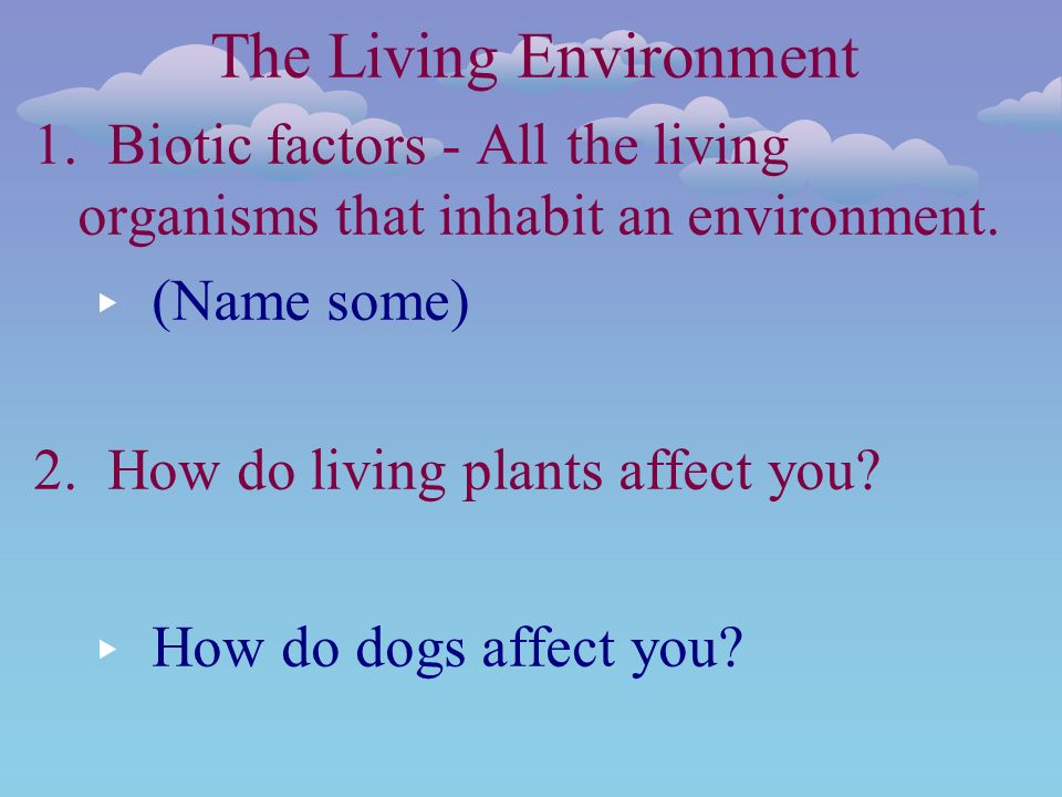 The Living Environment 1. Biotic factors - All the living organisms that inhabit an environment.