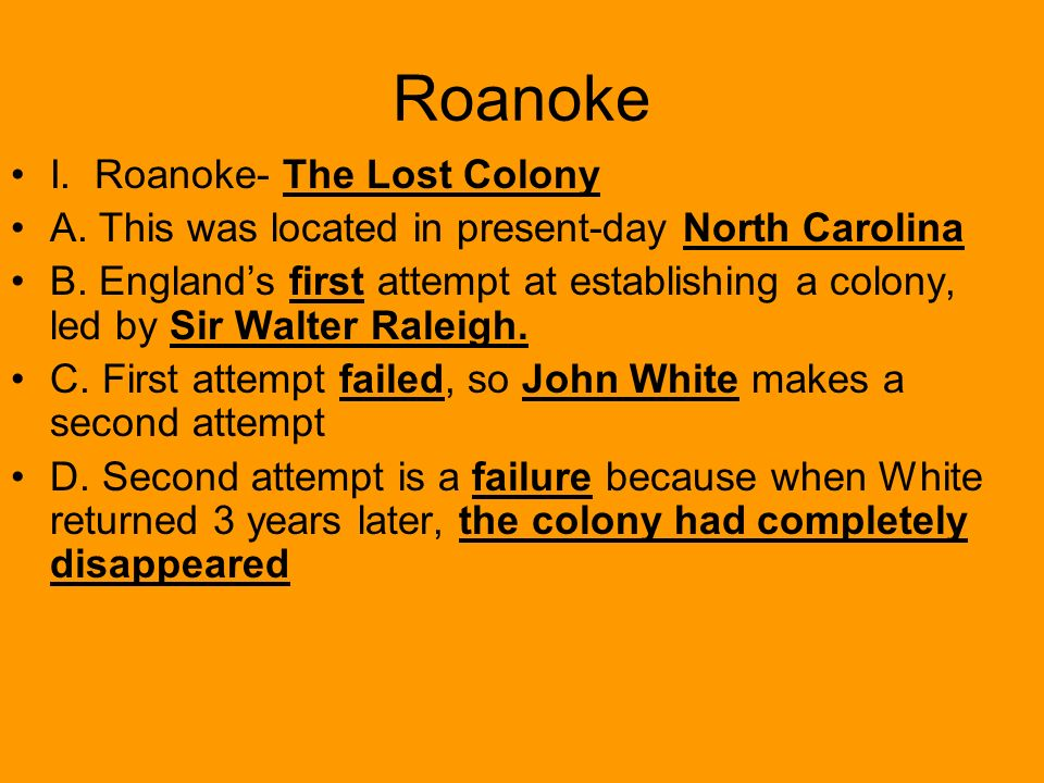 Roanoke I. Roanoke- The Lost Colony A. This was located in present-day North Carolina B.