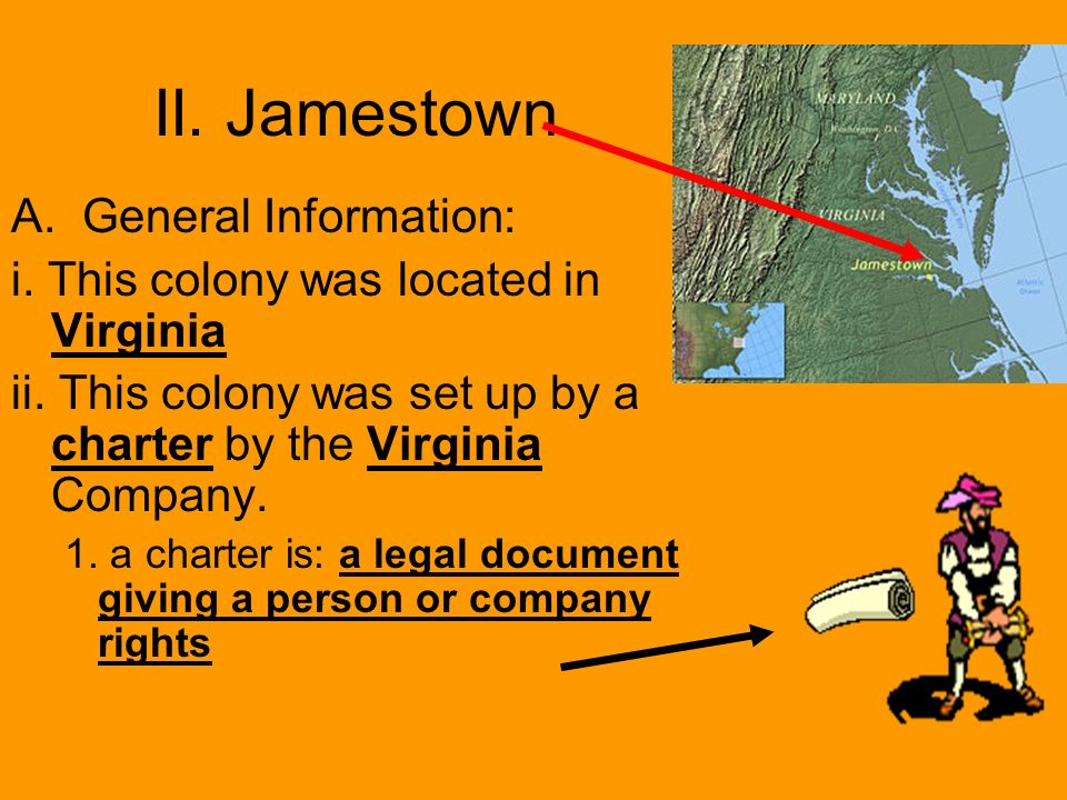II. Jamestown A. General Information: i. This colony was located in Virginia ii.