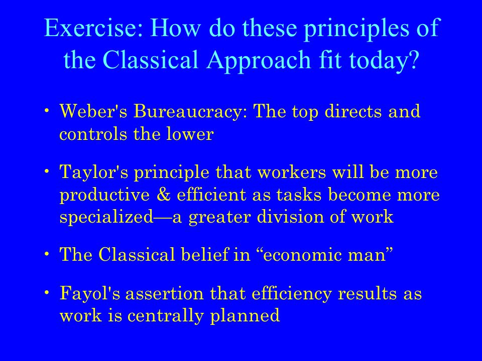 Exercise: How do these principles of the Classical Approach fit today.
