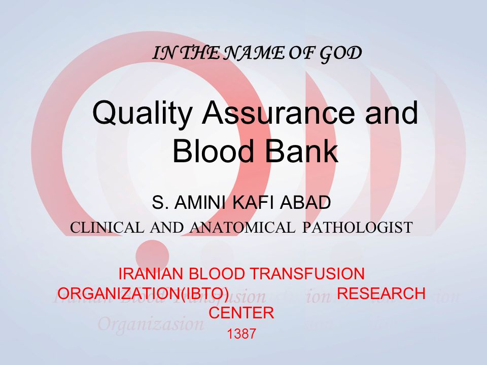 IN THE NAME OF GOD Quality Assurance and Blood Bank S.