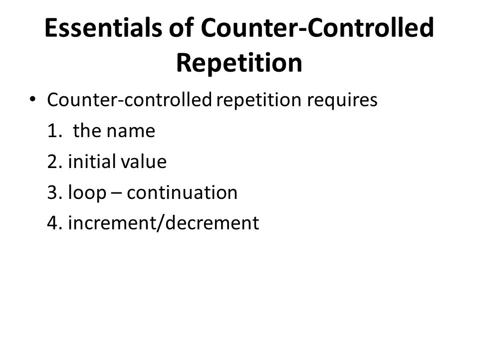 Essentials of Counter-Controlled Repetition Counter-controlled repetition requires 1.