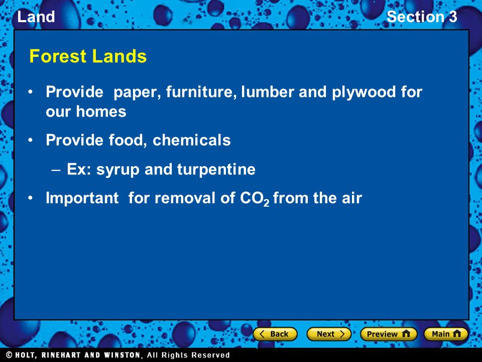LandSection 3 Forest Lands Provide paper, furniture, lumber and plywood for our homes Provide food, chemicals –Ex: syrup and turpentine Important for removal of CO 2 from the air