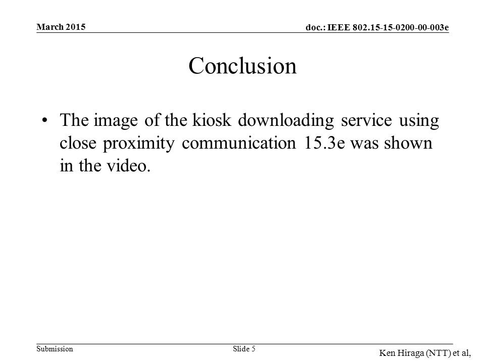 doc.: IEEE e Submission March 2015 Ken Hiraga (NTT) et al, The image of the kiosk downloading service using close proximity communication 15.3e was shown in the video.