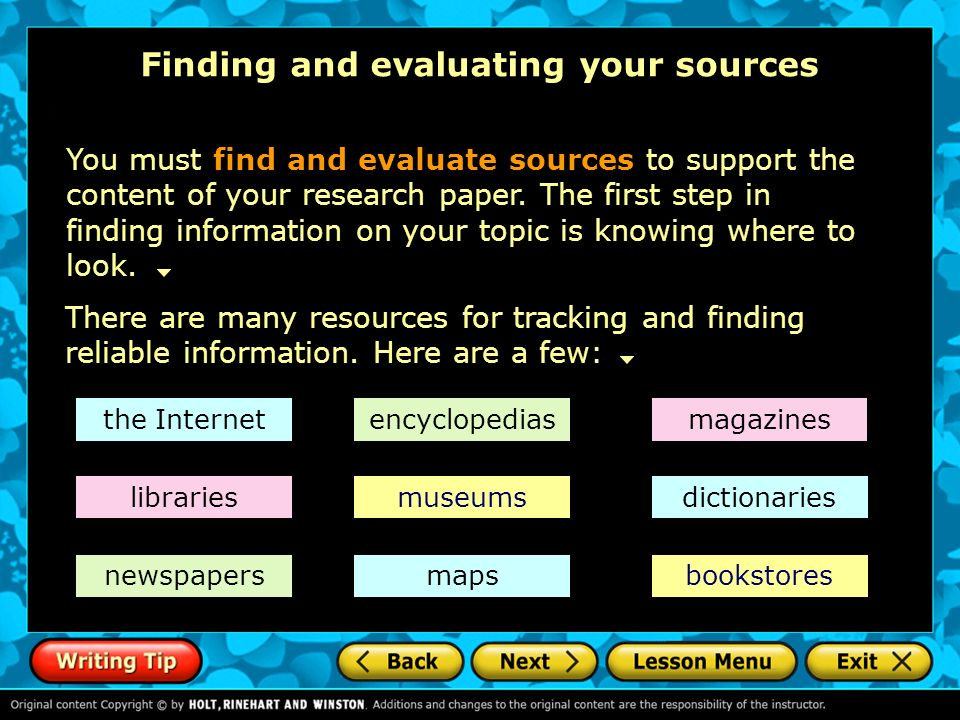 finding resources for research papers A research paper involves surveying a field of knowledge in order to find the best possible information in that field and that survey can be orderly and focused, if you know how to approach it don't worry--you won't get lost in a sea of sources.