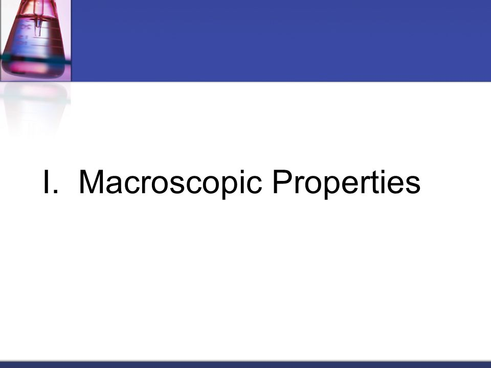 I. Macroscopic Properties