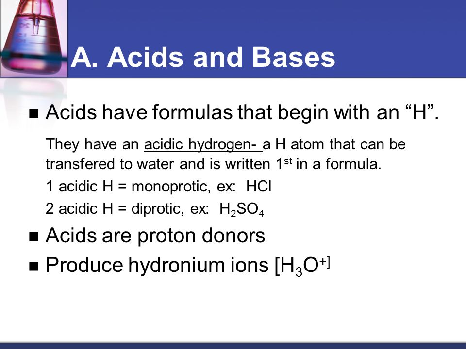 A. Acids and Bases Acids have formulas that begin with an H .