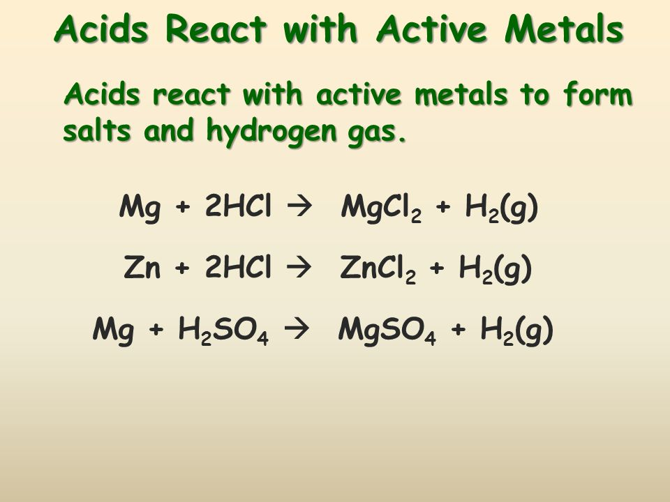Acids React with Active Metals Acids react with active metals to form salts and hydrogen gas.
