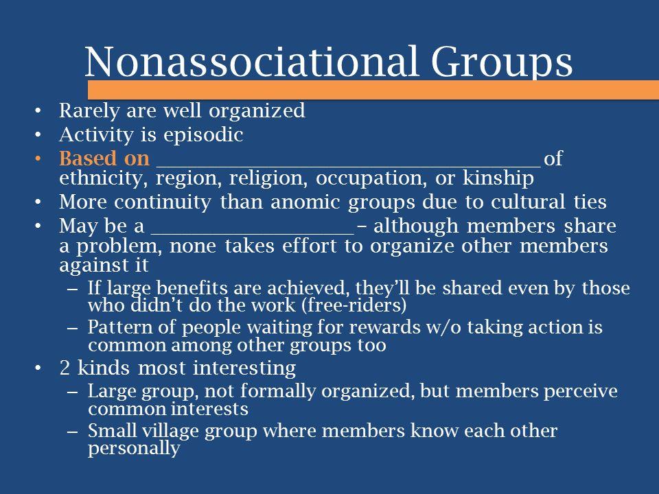 Nonassociational Groups Rarely are well organized Activity is episodic Based on ______________________________________ of ethnicity, region, religion,