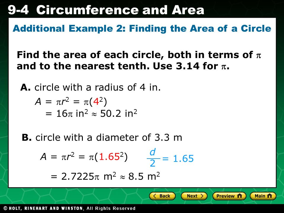 Holt CA Course 1 9-4Circumference and Area Additional Example 2: Finding the Area of a Circle A = r 2 = (4 2 ) = 16in 2  50.2 in 2 A.