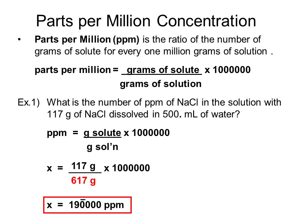 Parts per Million (ppm) is the ratio of the number of grams of solute for every one million grams of solution.