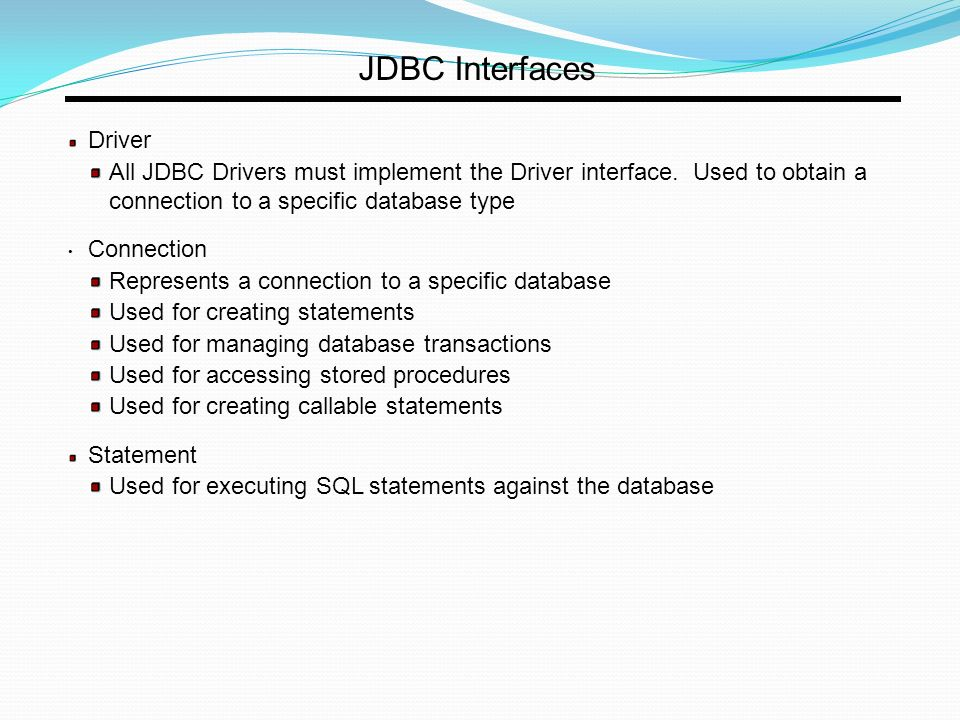 JDBC Interfaces Driver All JDBC Drivers must implement the Driver interface.
