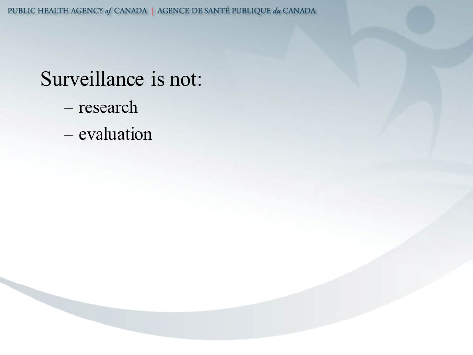 Surveillance is not: –research –evaluation