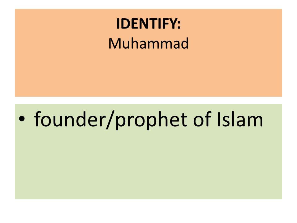 IDENTIFY: Muhammad founder/prophet of Islam
