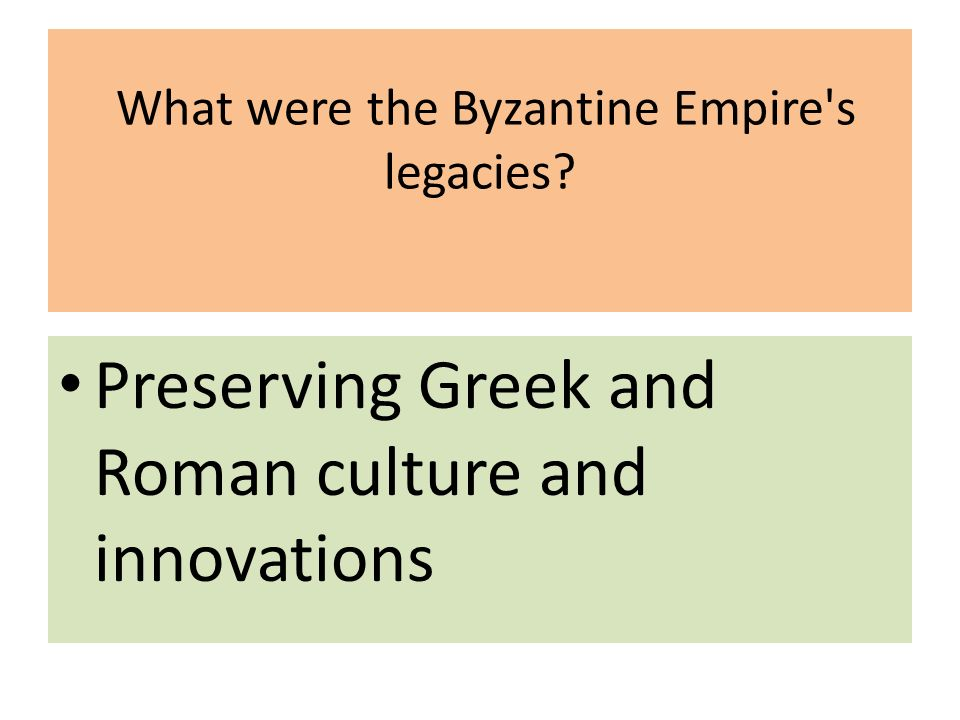 What were the Byzantine Empire s legacies Preserving Greek and Roman culture and innovations