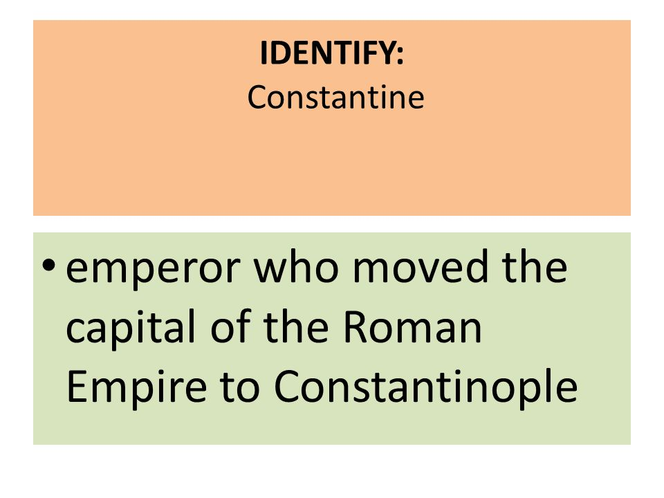 IDENTIFY: Constantine emperor who moved the capital of the Roman Empire to Constantinople