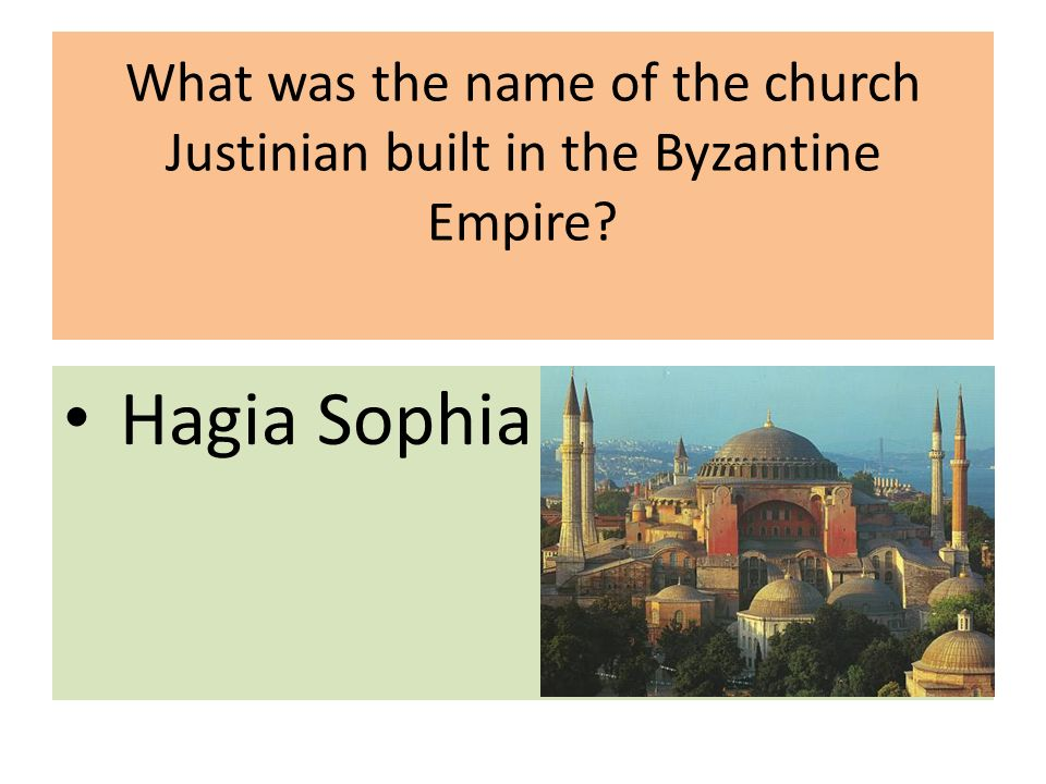 What was the name of the church Justinian built in the Byzantine Empire Hagia Sophia