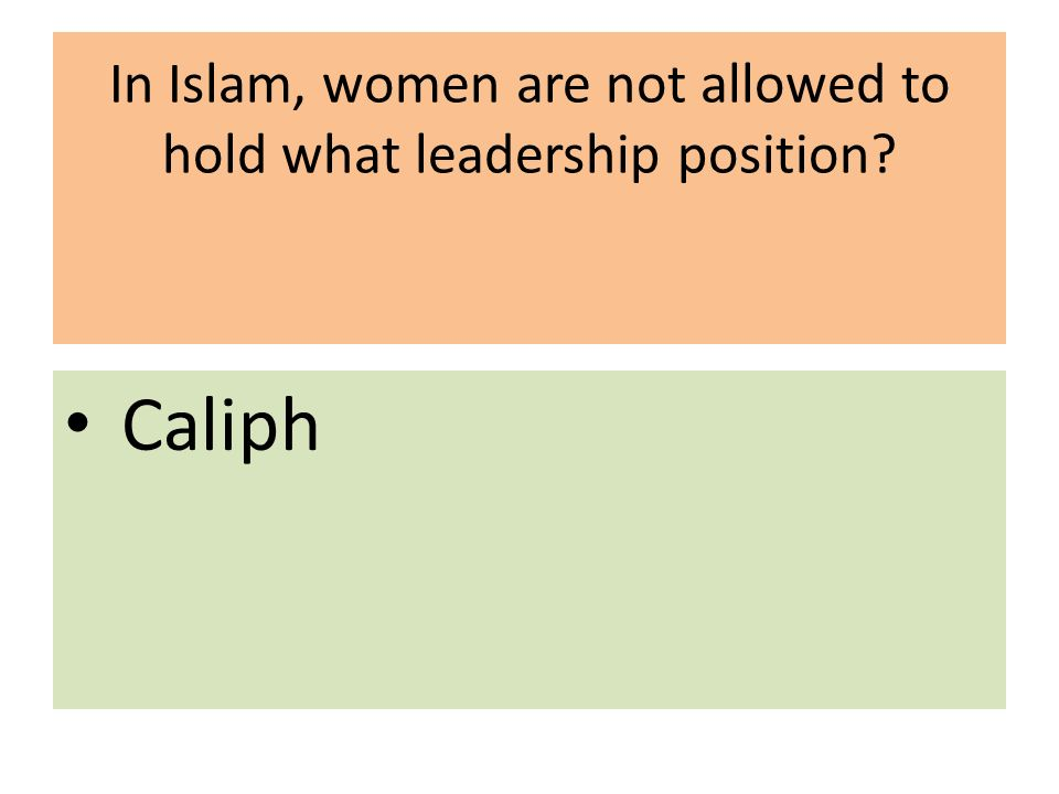 In Islam, women are not allowed to hold what leadership position Caliph