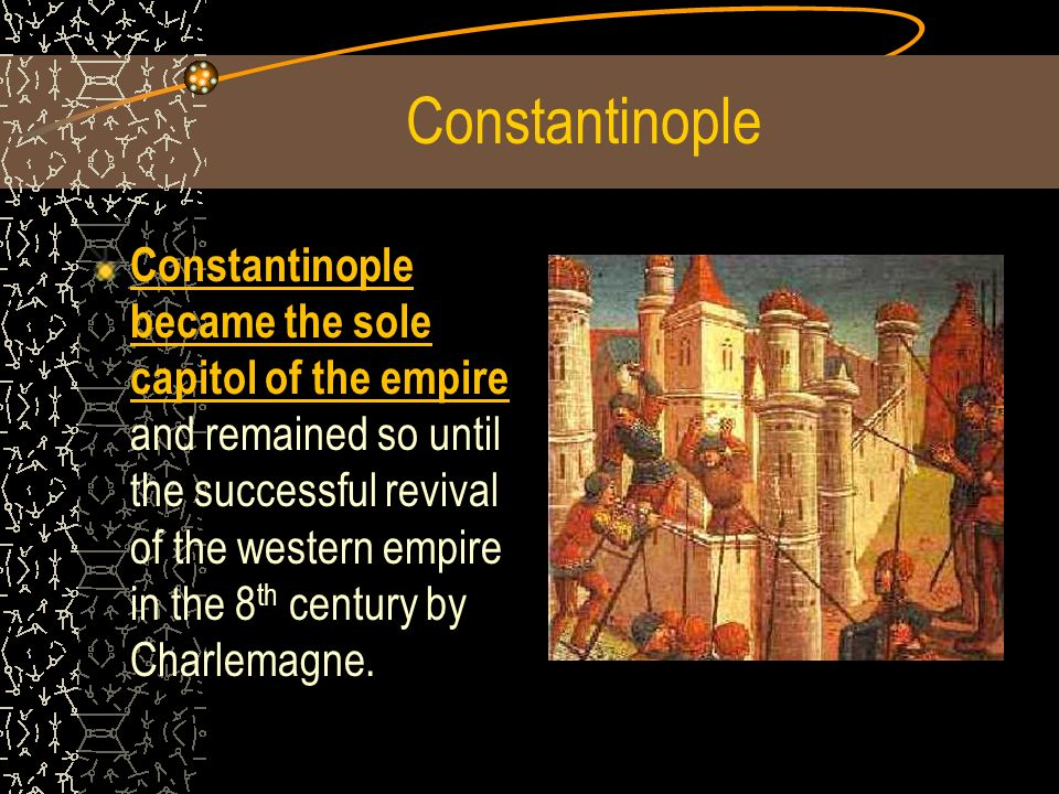 Constantinople Constantinople became the sole capitol of the empire and remained so until the successful revival of the western empire in the 8 th century by Charlemagne.