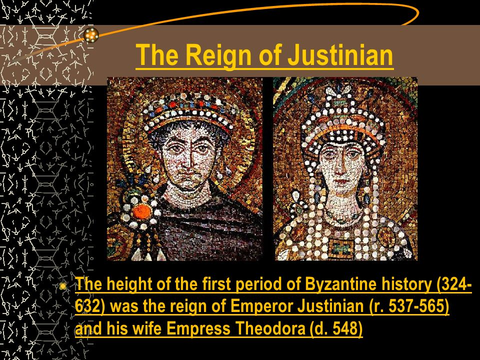 The Reign of Justinian The height of the first period of Byzantine history (324- 632) was the reign of Emperor Justinian (r.