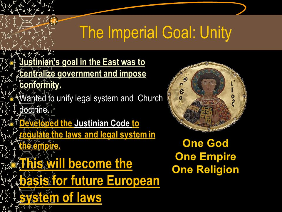 The Imperial Goal: Unity Justinian's goal in the East was to centralize government and impose conformity.