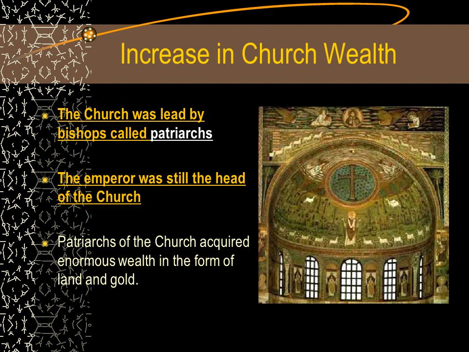 The Church was lead by bishops called patriarchs The emperor was still the head of the Church Patriarchs of the Church acquired enormous wealth in the form of land and gold.