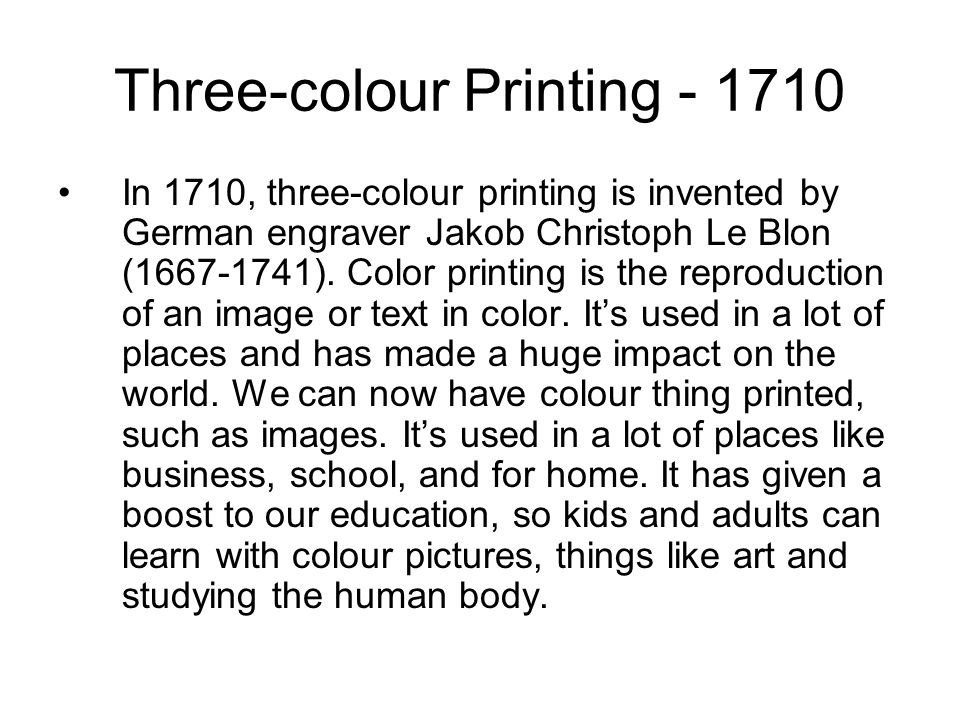 Three-colour Printing In 1710, three-colour printing is invented by German engraver Jakob Christoph Le Blon ( ).