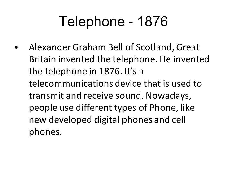 Telephone Alexander Graham Bell of Scotland, Great Britain invented the telephone.
