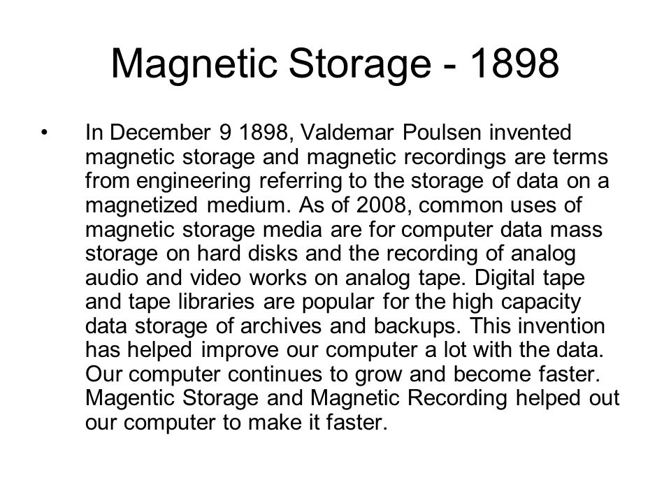 Magnetic Storage In December , Valdemar Poulsen invented magnetic storage and magnetic recordings are terms from engineering referring to the storage of data on a magnetized medium.