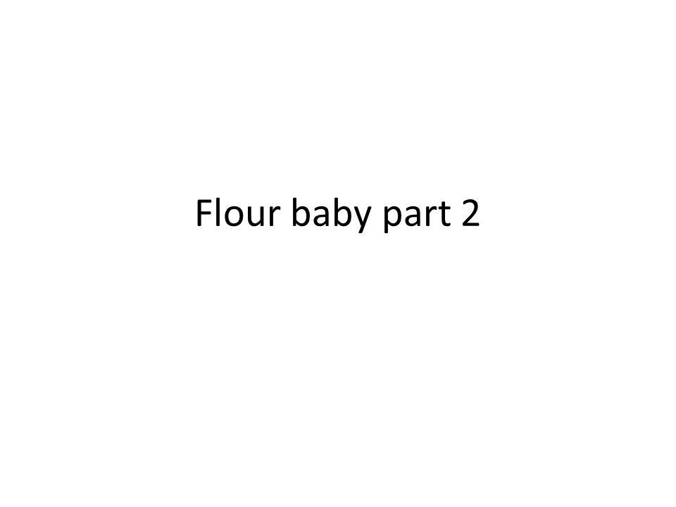 Flour baby part 2