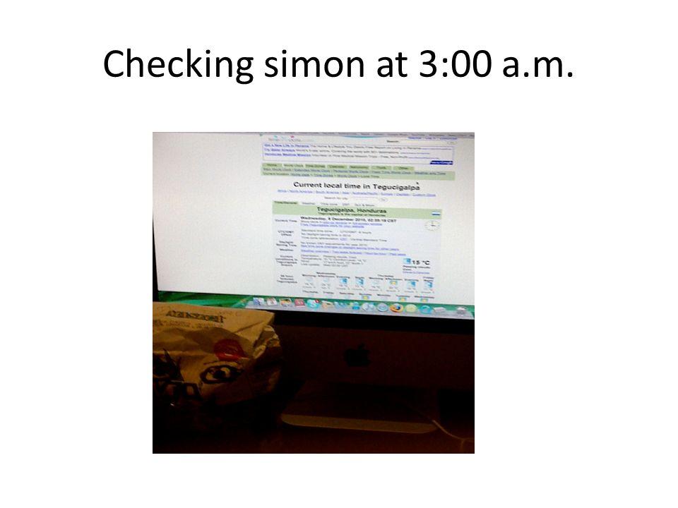 Checking simon at 3:00 a.m.