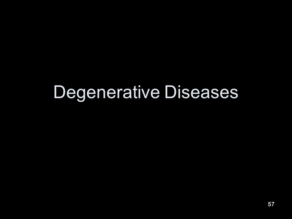 57 Degenerative Diseases
