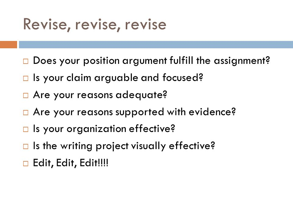 Revise, revise, revise  Does your position argument fulfill the assignment.