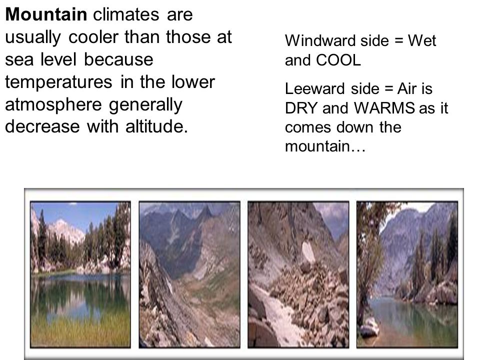 Mountain climates are usually cooler than those at sea level because temperatures in the lower atmosphere generally decrease with altitude.