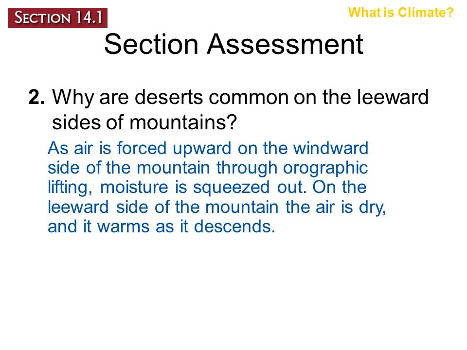 Section Assessment 2.Why are deserts common on the leeward sides of mountains.
