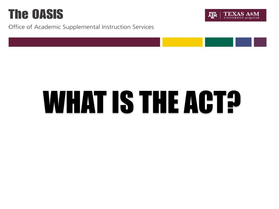WHAT IS THE ACT?. AMERICAN COLLEGE TESTING (ACT) Mathematics On the ...