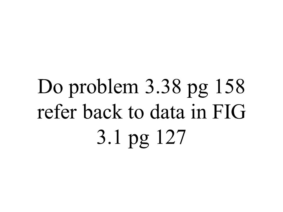 Do problem 3.38 pg 158 refer back to data in FIG 3.1 pg 127