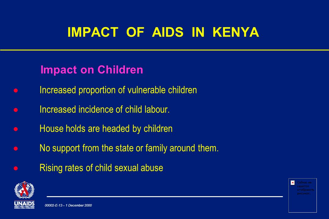 00002-E-13 – 1 December 2000 IMPACT OF AIDS IN KENYA Impact on Children Increased proportion of vulnerable children Increased incidence of child labour.