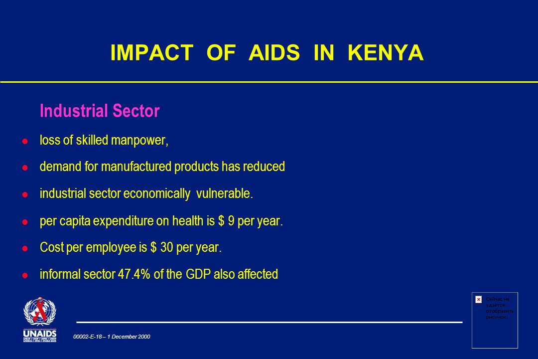 00002-E-18 – 1 December 2000 IMPACT OF AIDS IN KENYA Industrial Sector loss of skilled manpower, demand for manufactured products has reduced industrial sector economically vulnerable.