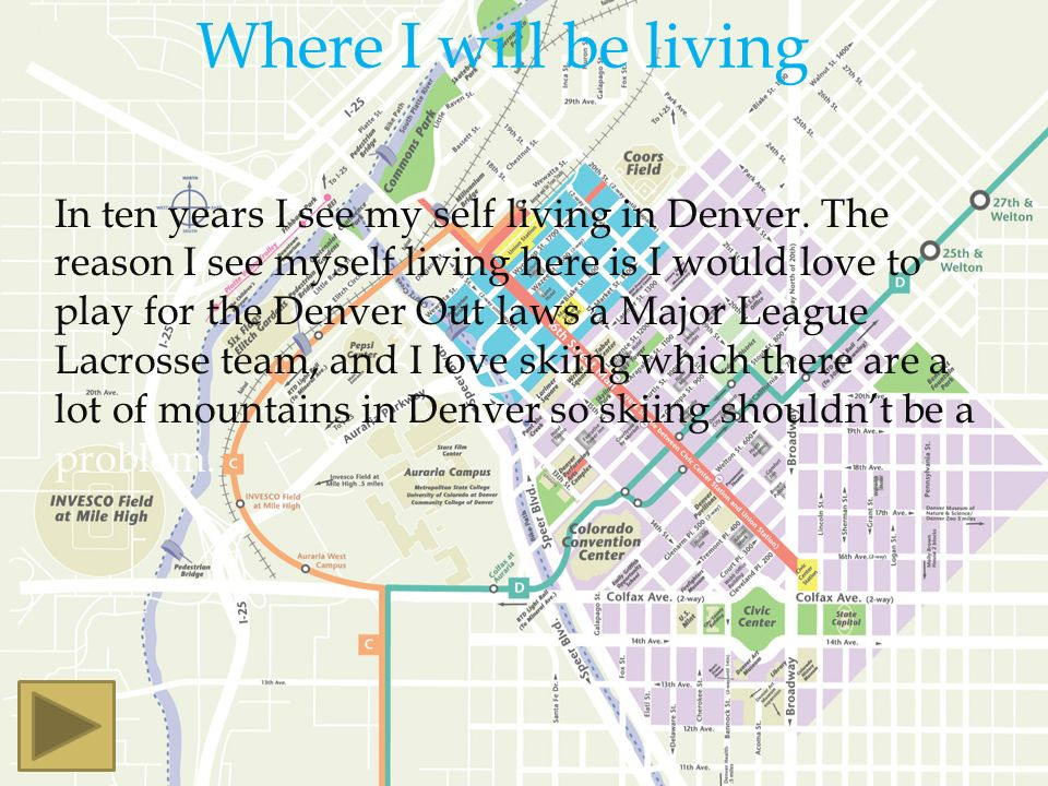 Where I will be living In ten years I see my self living in Denver.