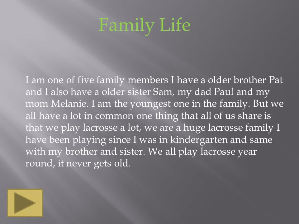 Family Life I am one of five family members I have a older brother Pat and I also have a older sister Sam, my dad Paul and my mom Melanie.