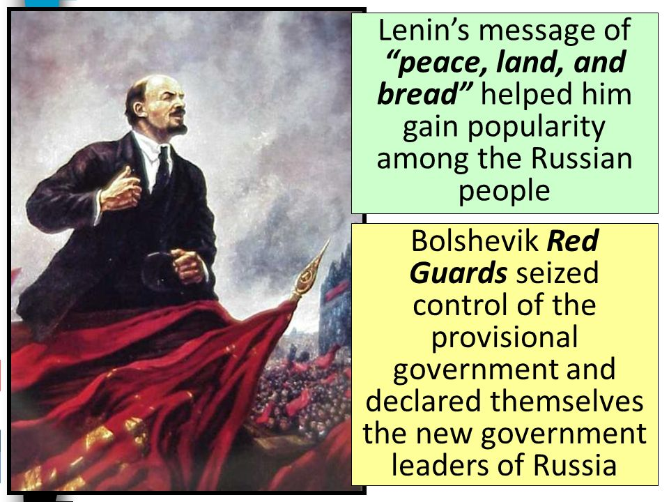 Vladimir Lenin returned to Russia; he led the Bolsheviks in the Russian Revolution in November 1917