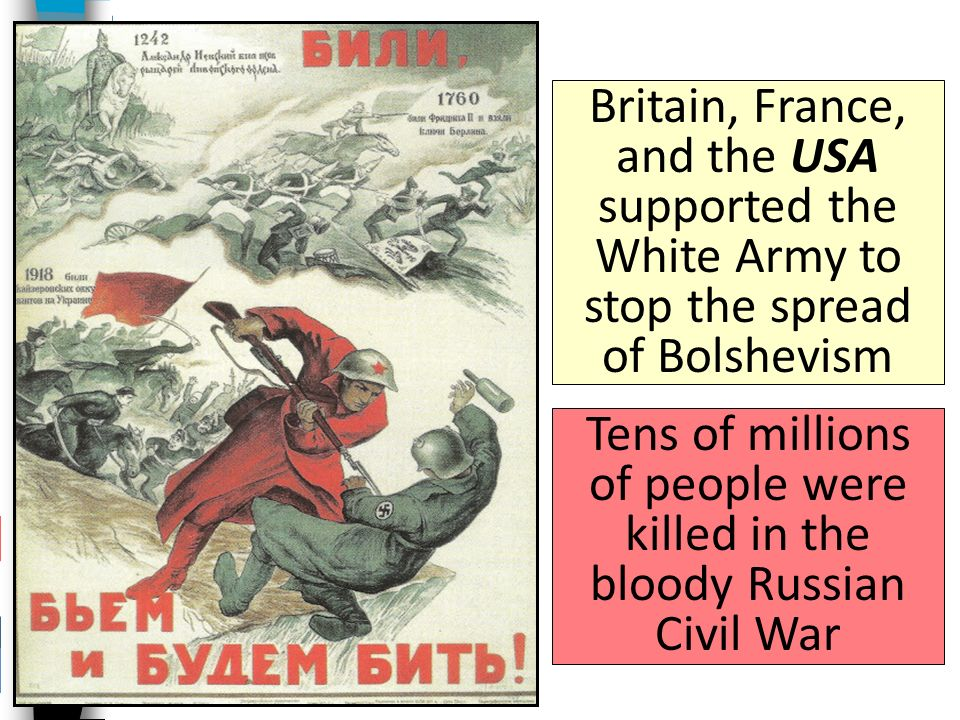 The Russian Revolution led to a civil war between the Bolshevik Red Army and the White Army (various people who wanted a either a new czar or democracy or land returned to them)