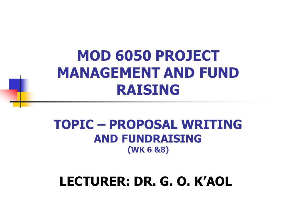 MOD 6050 PROJECT MANAGEMENT AND FUND RAISING TOPIC – PROPOSAL ...
