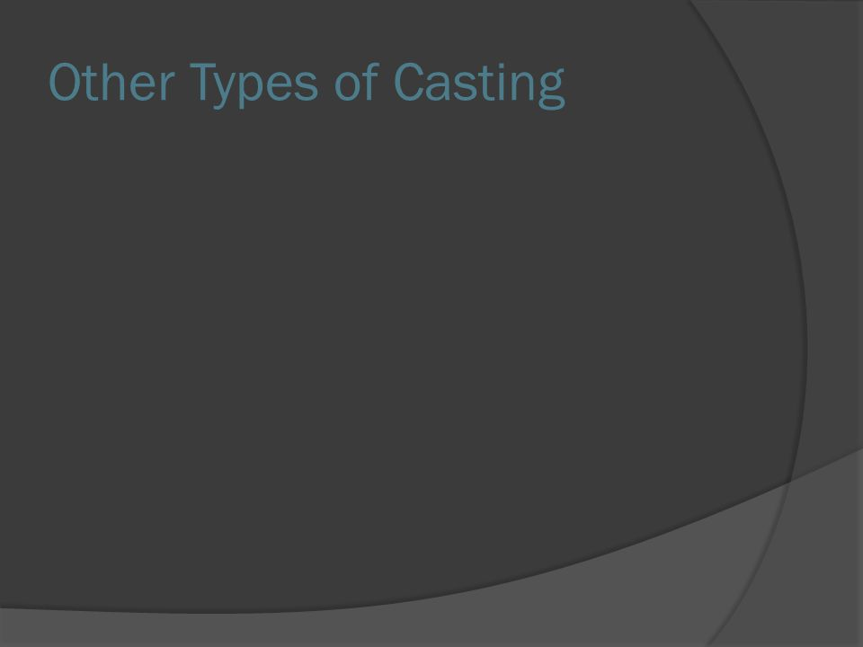 Other Types of Casting