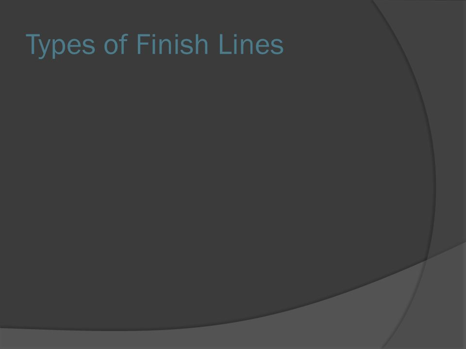 Types of Finish Lines