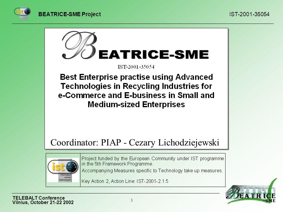 BEATRICE-SME Project IST-2001-35054 TELEBALT Conference Vilnius, October 21-22 2002 1 Coordinator: PIAP - Cezary Lichodziejewski