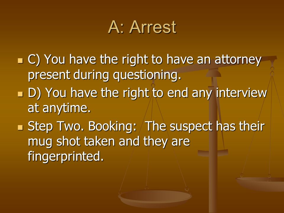 A: Arrest C) You have the right to have an attorney present during questioning.