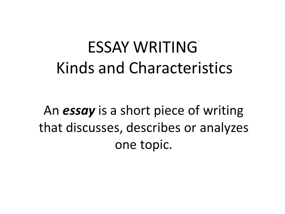 english comprehension and composition lecture objectives  2 essay writing kinds and characteristics an essay is a short piece of writing that discusses describes or analyzes one topic